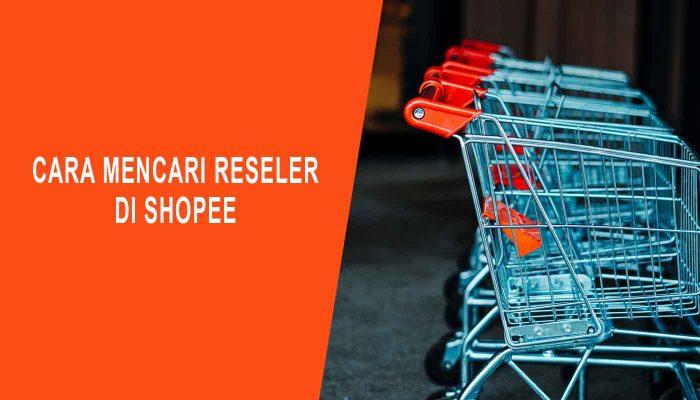 Cara Mencari Reseller Di Shopee